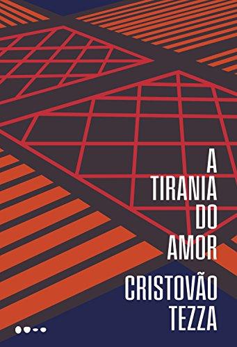 Cristovão Tezza A tirania do amor