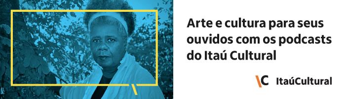 Arte e cultura para seus ouvidos com os podcasts do itaú cultural